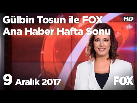 9 Aralık 2017 Gülbin Tosun ile FOX Ana Haber Hafta Sonu