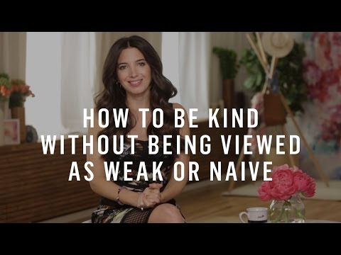 How To Be Kind Without Being Viewed As Weak Or Naive
