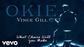 Vince Gill - What Choice Will You Make (Audio) YouTube Videos