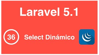 36 - Curso de Laravel 5.1, Selects Dinámicos