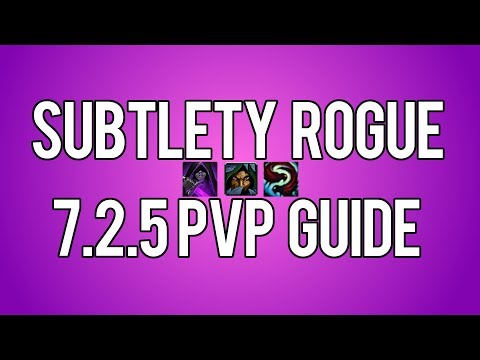 SUBTLETY ROGUE 7.2.5 PVP GUIDE - WoW Legion 7.2.5