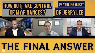 [FULL EPISODE] How Do I Take Control of My Finances? w/ Dr. Jerry Lee |EPISODE 12| The Final Answer