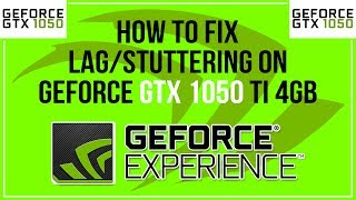 How To Fix Lag/Stuttering On Geforce GTX 1050 Ti 4GB (Solution #1)