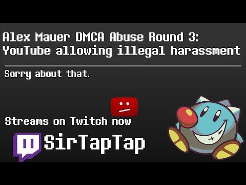 Alex Mauer's DMCA abuse is back, Youtube complicit! Streams back to Twitch.tv/sirtaptap