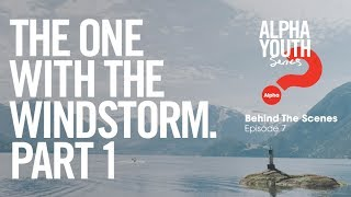The One with the Windstorm (Part 1) // Alpha Youth Series Behind the Scenes Episode 7