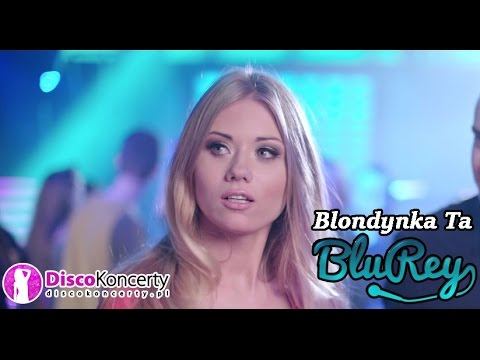 Blu Rey -  Blondynka Ta (Official Video 2017)