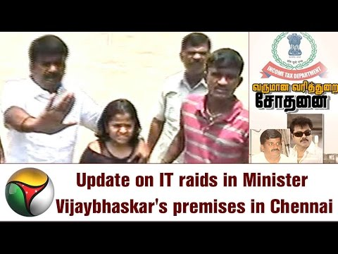 Update on IT raids in Minister Vijaybhaskar
