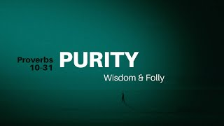 11/15/2020 (10:30 AM) PROVERBS 10-31: Purity