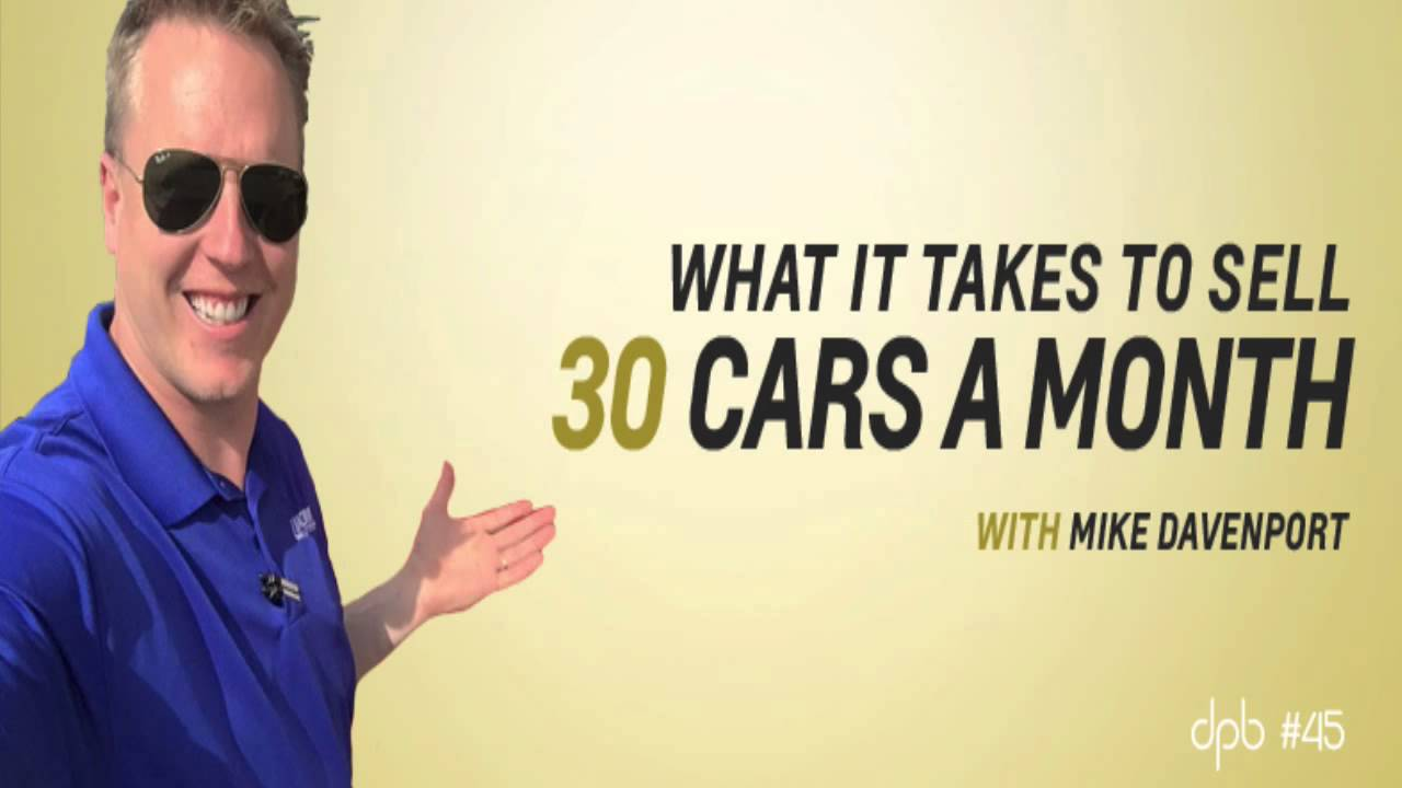 How To Sell 30 Cars A Month Car Sales Training Become A 30 Cars A Month Sales Person