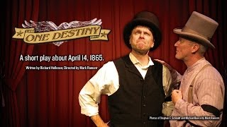 One Destiny, a one-act play about the assassination of Abraham Lincoln