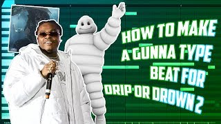 HOW TO MAKE A GUNNA TYPE BEAT FOR DRIP OR DROWN 2