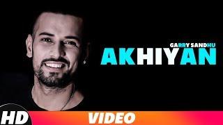 Akhiyan (Full Video) | Garry Sandhu | Latest Punjabi Songs 2018 | Speed Records