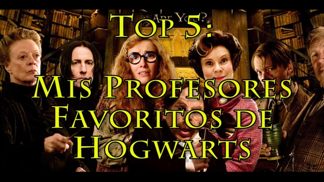 Top 5 Mis Profesores Favoritos De Hogwarts Harry Potter Youtube