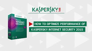 How to improve performance of your computer with Kaspersky Internet Security 2015 installed