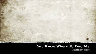 You Know Where To Find Me - Matthew West (with lyrics)