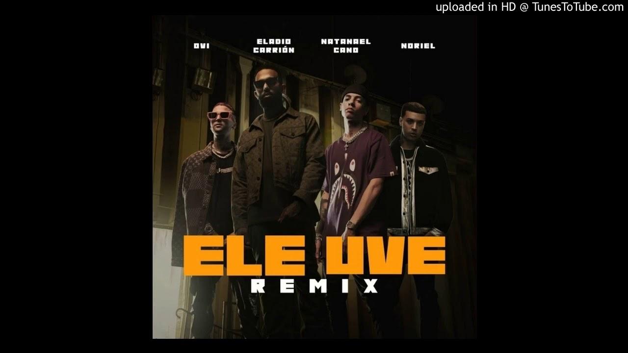Ele Uve Remix - Noriel Ft Eladio Carrion, Natanael Cano, Ovi