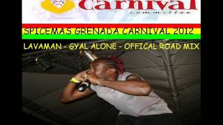 LAVAMAN - GYAL ALONE - OFFICIAL ROAD MIX - GRENADA SOCA 2012