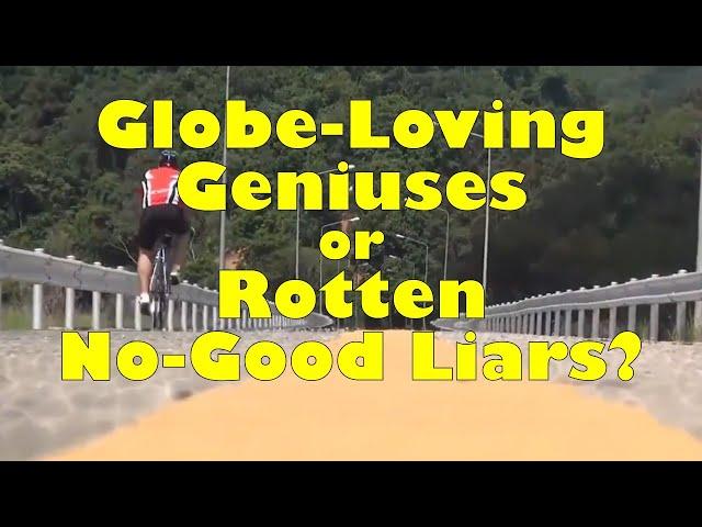 Globe-loving Geniuses or Rotten No-Good Liars?