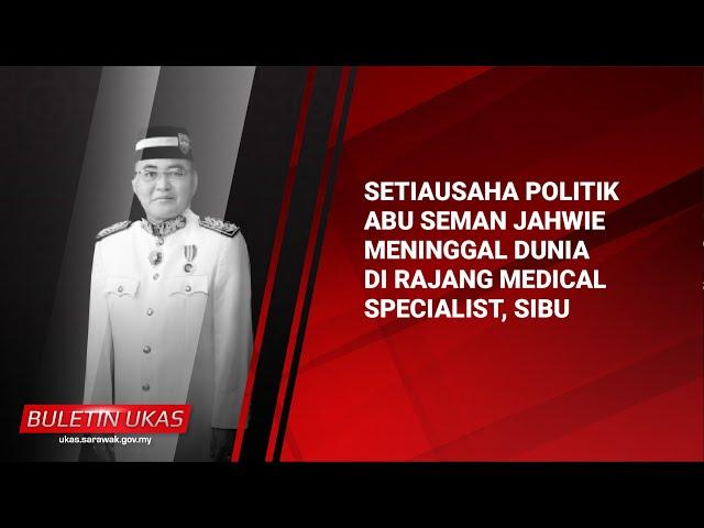 #KlipBuletinUKAS Setiausaha Politik Abu Seman Jahwie Meninggal Dunia Di RajangMedicalSpecialist,Sibu