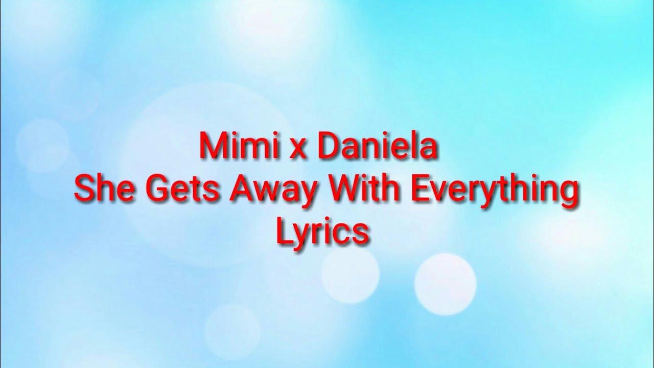 Mimi x Daniela - She Gets Away With Everything(Lyrics)