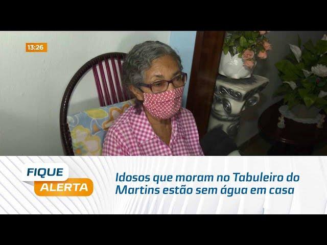Idosos que moram no Tabuleiro do Martins estão há mais de 20 dias sem água em casa