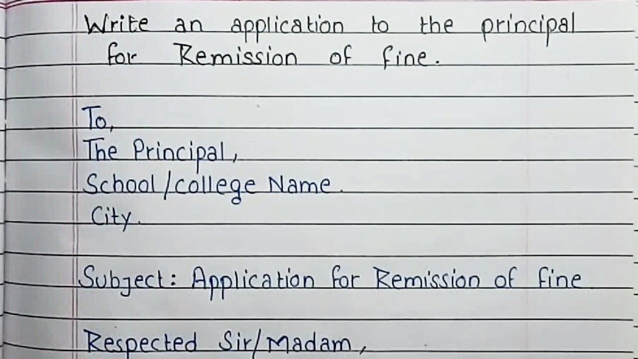 Write an application to the principal for Remission of fine  Handwriting