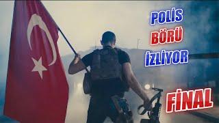 Polis Börü İzliyor - FİNAL