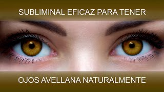 OJOS AVELLANA |  TRANSFORMACIÓN NATURAL | SperSubliminaL
