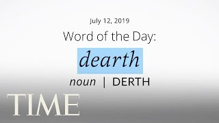 Word Of The Day: DEARTH | Merriam-Webster Word Of The Day | TIME