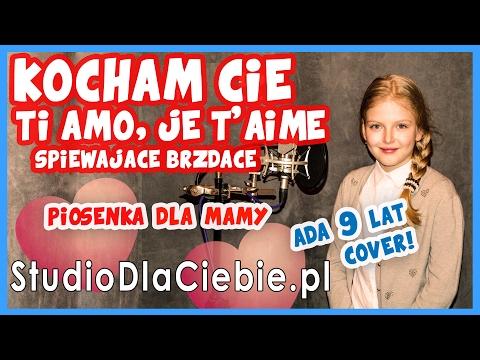 Kocham Cie Ti Amo Je T Aime Spiewajace Brzdace Cover By Adrianna Cybulska 9 Lat Youtube