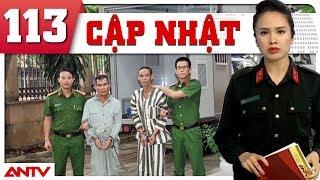 Bản tin 113 Online mới nhất | Tin tức An Ninh mới nhất Ngày 11.08.2018 | ANTV