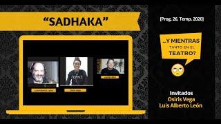 """SADHAKA"" [#YMientrasTantoEnElTeatro, Prog. 26, Temp. 2020]"