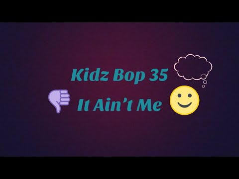 Kidz Bop 35-It Ain't Me (Lyrics)