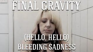"""(Hello, Hello) Bleeding Sadness"" - Final Gravity (music video)"