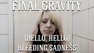 """(Hello, Hello) Bleeding Sadness"" - Final Gravity (music video)"