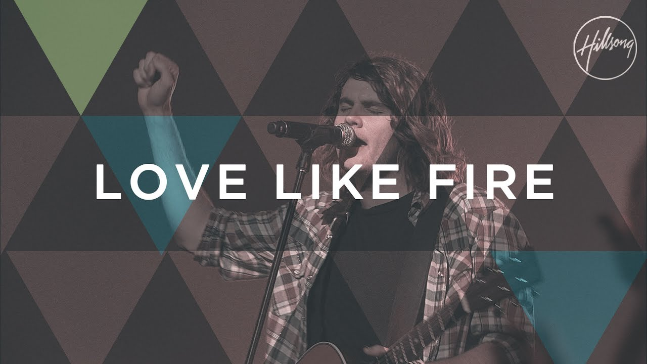 Love Like Fire - Hillsong Worship