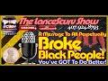 Broke Black People: You've GOT To Do Better! - The LanceScurv Show