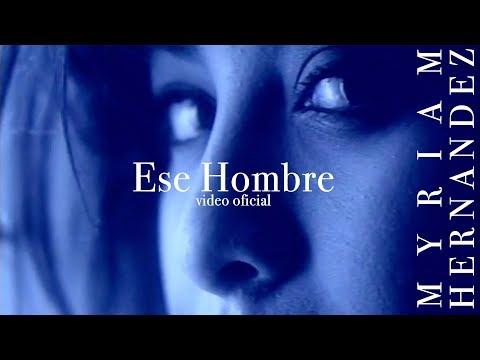 Myriam Hernández Ese Hombre (Video Oficial)