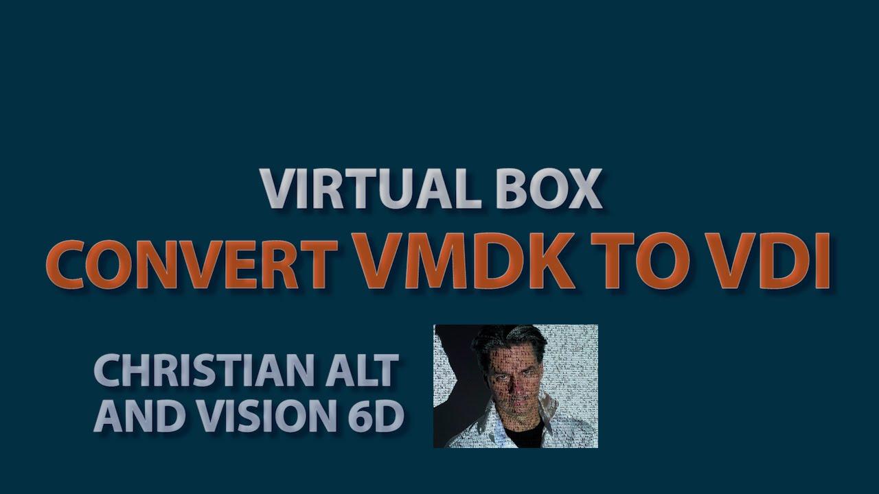 Virtual Box ● Convert VMDK to VDI ● No Snapshot Conversion
