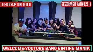 SESEORANG DI HATIMU 2018 [[ DJ - DJOENTAK ]] [[ ONE CLUB DJ ]] By Bang Ginting Manik
