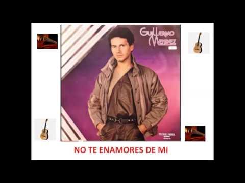 Guillermo Mendez - No te enamores de mi