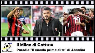 """Il Milan di Gattuso (Parodia di """"Il mondo prima di te"""" di Annalisa)"""