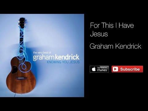Graham Kendrick - For This I Have Jesus (with lyrics)