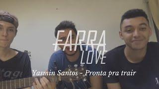 Baixar Yasmin Santos - Pronta pra Trair ( Farra Love)