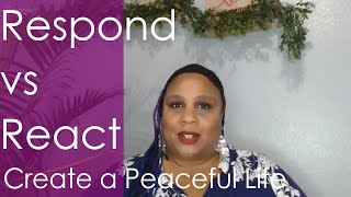 The Power of Responding vs Reacting to Create a Peaceful Life   Africa Archield