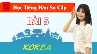 Học tiếng Hàn sơ cấp 1 Online - Bài 5 Trường Học