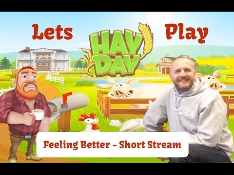 Hay Day Live - Friday Evening Stream - Feeling Better