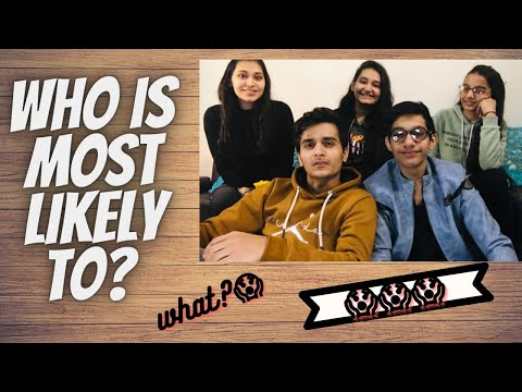 WHO IS MOST LIKELY TO?    WITH MY COUSINS   
