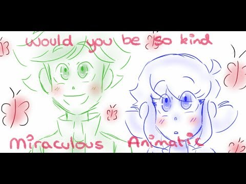 Would You Be So Kind - Miraculous Animatic