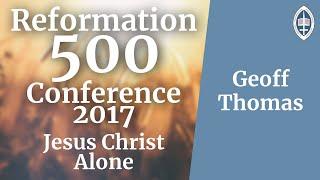 Reformation   In Jesus Christ Alone - Geoff Thomas